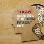 The disease (medical) model Vs The positive psychology model